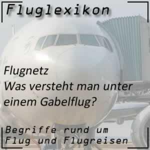 Fluglexikon Flugnetz Gabelflug