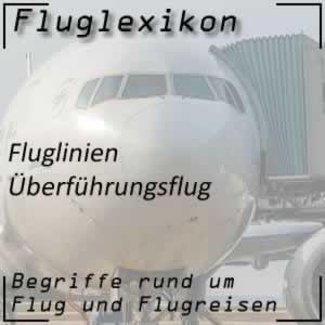Fluglexikon Fluglinien Überführungsflug